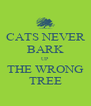 CATS NEVER BARK UP THE WRONG TREE - Personalised Poster A4 size