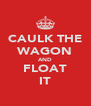 CAULK THE WAGON AND FLOAT IT - Personalised Poster A4 size