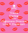 'Cause Darling Imma Nightmare Dressed Like A Daydream - Personalised Poster A4 size