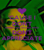 'CAUSE I DON'T APPRECIATE PEOPLE WHO DON'T APPRECIATE - Personalised Poster A4 size