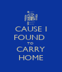 CAUSE I FOUND  TO  CARRY HOME - Personalised Poster A4 size
