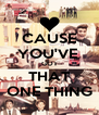 CAUSE YOU'VE  GOT THAT ONE THING - Personalised Poster A4 size