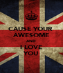 CAUSE YOUR  AWESOME AND I LOVE YOU - Personalised Poster A4 size
