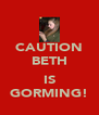 CAUTION BETH  IS GORMING! - Personalised Poster A4 size