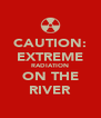 CAUTION: EXTREME RADIATION ON THE RIVER - Personalised Poster A4 size
