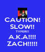 CAUTION! SLOW!! TYPER!!! A.K.A!!!! ZACH!!!!! - Personalised Poster A4 size