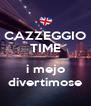 CAZZEGGIO TIME  i mejo divertimose - Personalised Poster A4 size
