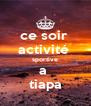 ce soir  activité  sportive a  tiapa - Personalised Poster A4 size
