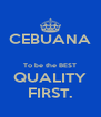 CEBUANA  To be the BEST QUALITY FIRST. - Personalised Poster A4 size