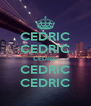 CEDRIC CEDRIC CEDRIC CEDRIC CEDRIC - Personalised Poster A4 size