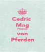 Cedric  Mag Pimmel von Pferden - Personalised Poster A4 size
