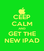 CEEP CALM AND GET THE NEW IPAD - Personalised Poster A4 size