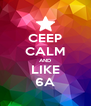 CEEP CALM AND LIKE 6A - Personalised Poster A4 size