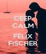 CEEP CALM  FELIX FISCHER - Personalised Poster A4 size