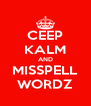 CEEP KALM AND MISSPELL WORDZ - Personalised Poster A4 size