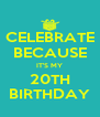 CELEBRATE BECAUSE IT'S MY 20TH BIRTHDAY - Personalised Poster A4 size