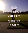 CELEBRATE  BRIEFLY   GRIND DAILY - Personalised Poster A4 size