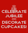 CELEBRATE JUBILEE AND DECORATE CUPCAKES! - Personalised Poster A4 size