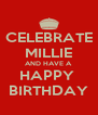 CELEBRATE MILLIE AND HAVE A  HAPPY  BIRTHDAY - Personalised Poster A4 size