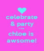 celebrate & party coz chloe is  awsome! - Personalised Poster A4 size