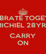 CELEBRATE TOGETHER! MICHIEL 28YRS  CARRY ON - Personalised Poster A4 size