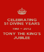 CELEBRATING 51 DIVINE YEARS 1961 ~ 2012 TONY THE KING'S JUBILEE - Personalised Poster A4 size