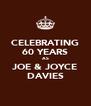 CELEBRATING 60 YEARS AS JOE & JOYCE DAVIES - Personalised Poster A4 size