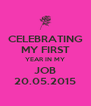 CELEBRATING MY FIRST YEAR IN MY JOB 20.05.2015 - Personalised Poster A4 size