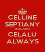 CELLINE SEPTIANY BOLANG CELALU ALWAYS - Personalised Poster A4 size