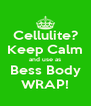 Cellulite? Keep Calm and use as Bess Body WRAP! - Personalised Poster A4 size