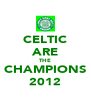 CELTIC ARE THE CHAMPIONS 2012 - Personalised Poster A4 size