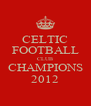 CELTIC FOOTBALL CLUB CHAMPIONS 2012 - Personalised Poster A4 size