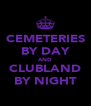 CEMETERIES BY DAY AND CLUBLAND BY NIGHT - Personalised Poster A4 size