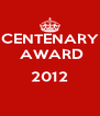 CENTENARY  AWARD  2012  - Personalised Poster A4 size
