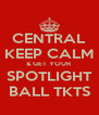 CENTRAL KEEP CALM & GET YOUR SPOTLIGHT BALL TKTS - Personalised Poster A4 size