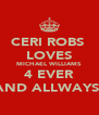 CERI ROBS  LOVES MICHAEL WILLIAMS 4 EVER AND ALLWAYS  - Personalised Poster A4 size