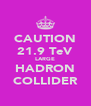 CAUTION 21.9 TeV LARGE HADRON COLLIDER - Personalised Poster A4 size