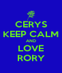CERYS KEEP CALM AND LOVE RORY - Personalised Poster A4 size