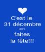 C'est le  31 décembre alors faites la fête!!! - Personalised Poster A4 size