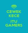 CEWEK KECE  ITU GAMERS - Personalised Poster A4 size