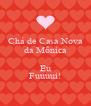 Chá de Casa Nova da Mônica  Eu Fuuuui! - Personalised Poster A4 size
