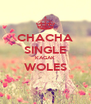 CHACHA SINGLE KAGAK WOLES  - Personalised Poster A4 size