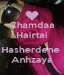 Chamdaa Hairtai .......... Hasherdene  Anhzaya - Personalised Poster A4 size