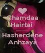 Chamdaa Hairtai  ............. Hasherdene Anhzaya - Personalised Poster A4 size