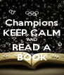 Champions KEEP CALM AND READ A BOOK - Personalised Poster A4 size