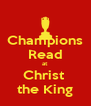 Champions Read at  Christ  the King - Personalised Poster A4 size