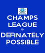 CHAMPS LEAGUE IS DEFINATELY POSSIBLE - Personalised Poster A4 size