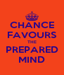 CHANCE FAVOURS THE PREPARED MIND - Personalised Poster A4 size
