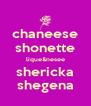 chaneese shonette lique&nesee shericka shegena - Personalised Poster A4 size