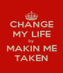 CHANGE MY LIFE by MAKIN ME TAKEN - Personalised Poster A4 size